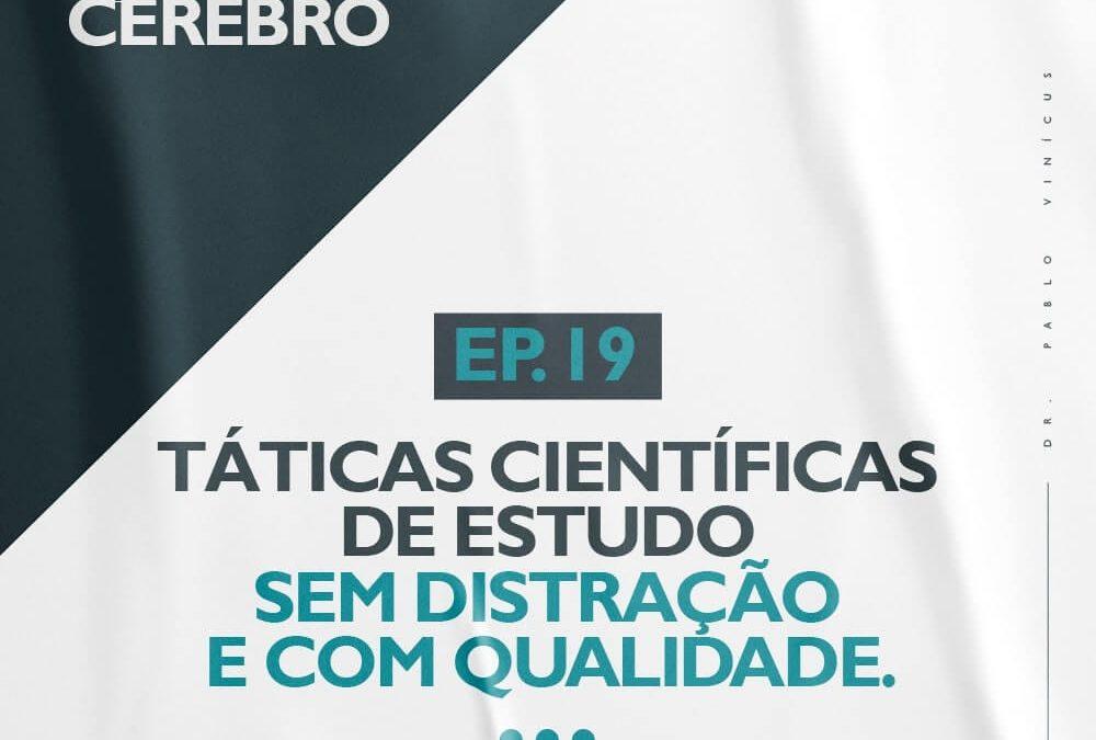 Ep. 19 – Táticas Científicas De Estudo Sem Distração E Com Qualidade