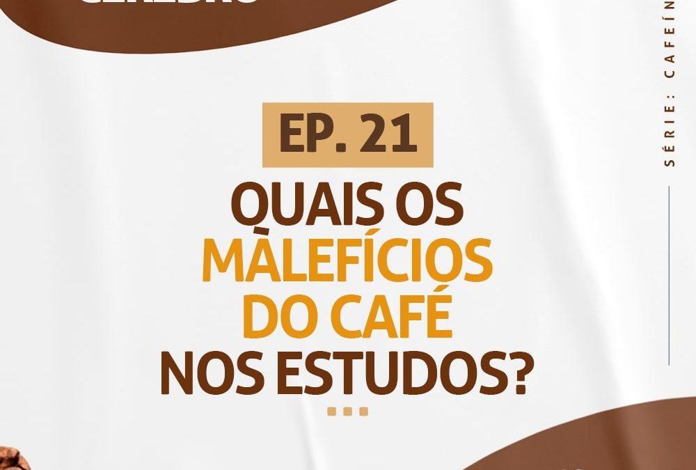 Ep. 21 Quais Os Malefícios Do Café Nos Estudos?