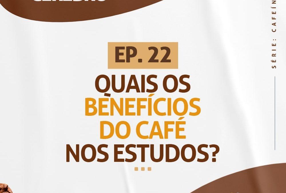 Ep. 22 Quais Os Benefícios Do Café Nos Estudos