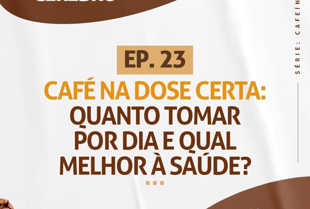 Ep. 23 Café Na Dose Certa Quanto Tomar Por Dia E Qual Melhor À Saúde