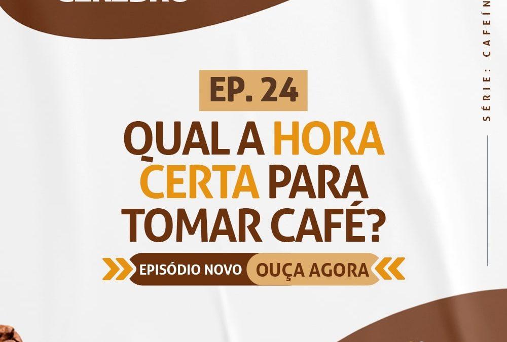 Ep.24 Qual A Hora Certa Para Tomar Café